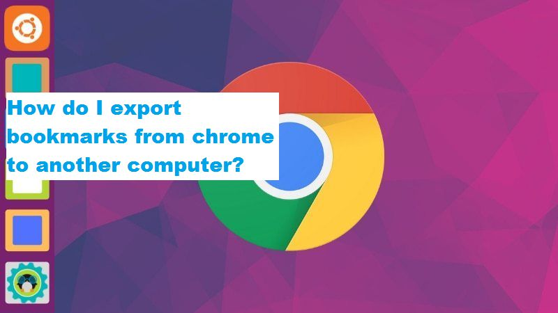 How do I export bookmarks from chrome to another computer
