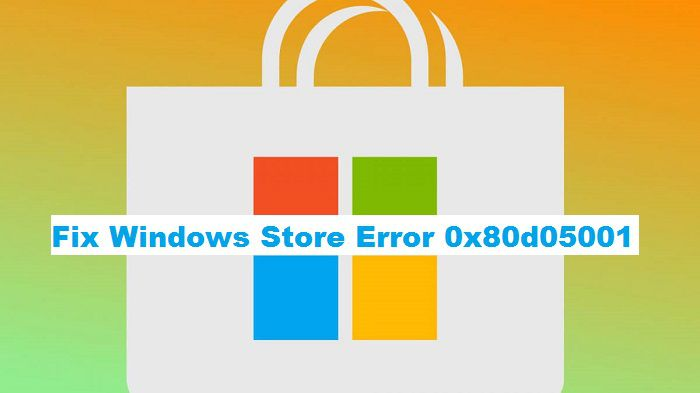 How to Fix Windows Store Error 0x80d05001