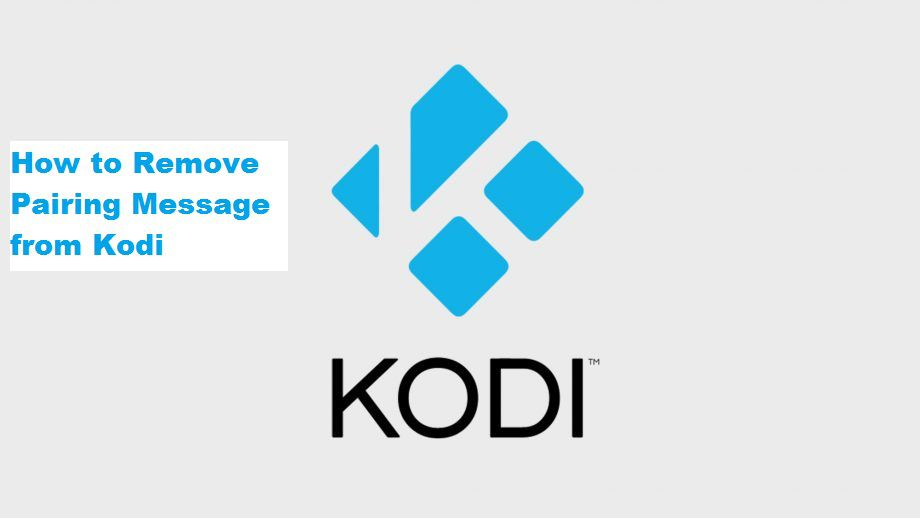 How to Remove Pairing Message from Kodi