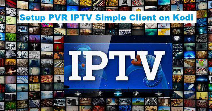 How to Setup PVR IPTV Simple Client on Kodi