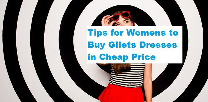 Tips for Womens to Buy Gilets dresses
