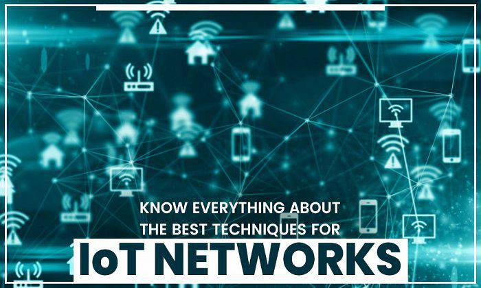 Know everything about the Best Security Techniques for IoT networks